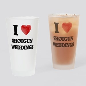 I Love Shotgun Weddings Drinking Glass
