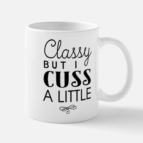 Classy but I cuss a little Mugs