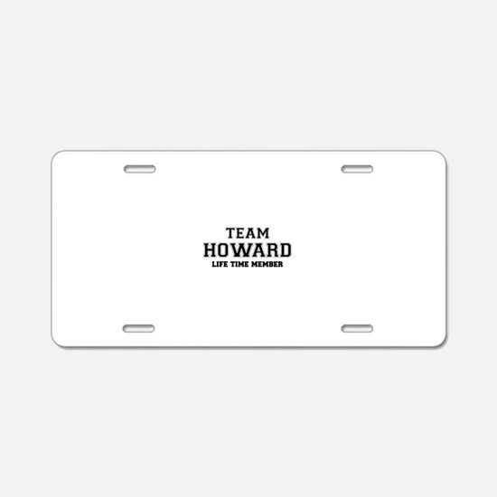 Team HOWARD, life time memb Aluminum License Plate