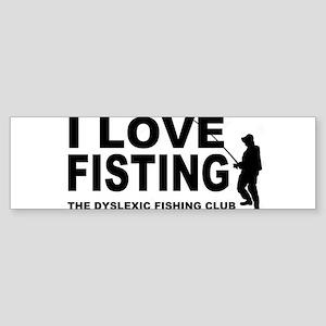 I LOVE FISTING funny fishing dyslex Bumper Sticker