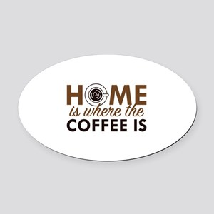 Home Is Where The Coffee Is Oval Car Magnet