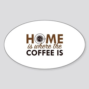 Home Is Where The Coffee Is Sticker (Oval)