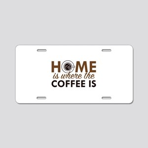 Home Is Where The Coffee Is Aluminum License Plate