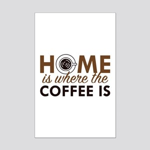 Home Is Where The Coffee Is Mini Poster Print