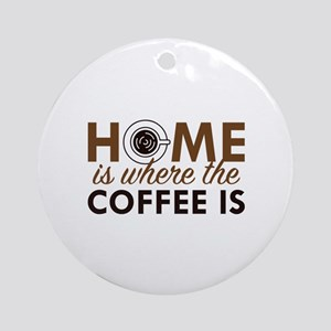 Home Is Where The Coffee Is Ornament (Round)