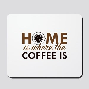 Home Is Where The Coffee Is Mousepad