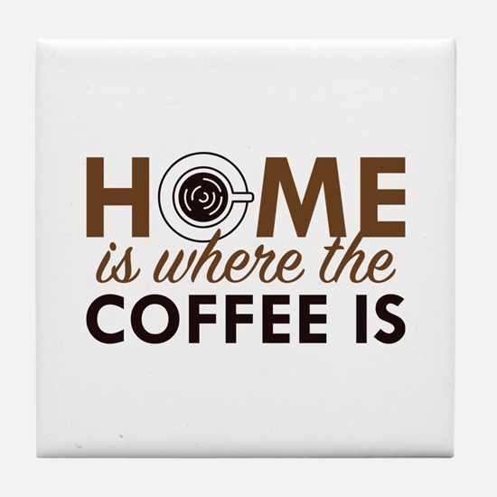Home Is Where The Coffee Is Tile Coaster