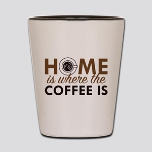Home Is Where The Coffee Is Shot Glass