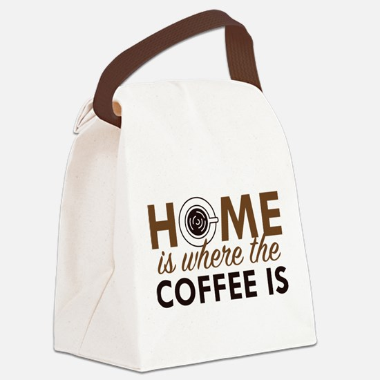 Home Is Where The Coffee Is Canvas Lunch Bag