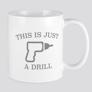 This Is Just A Drill Mug