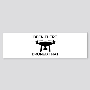 Been there droned that Bumper Sticker