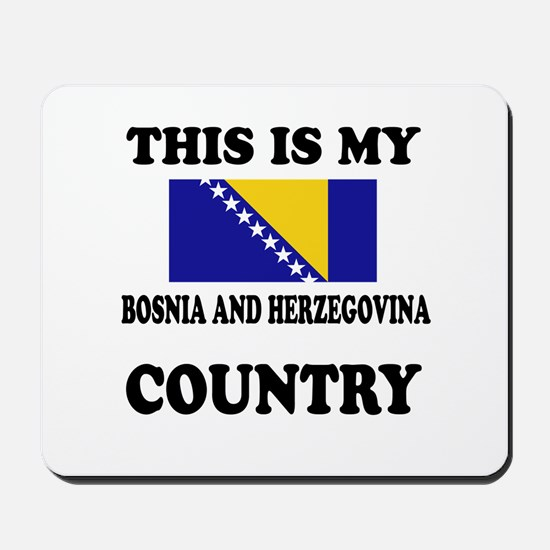 This Is My Bosina And Herzegovina Countr Mousepad