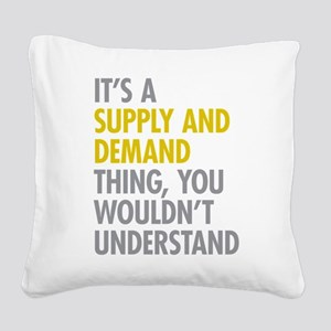 Supply And Demand Square Canvas Pillow