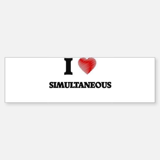 I Love Simultaneous Bumper Bumper Bumper Sticker