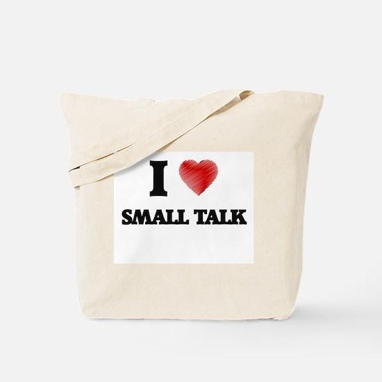 I love Small Talk Tote Bag
