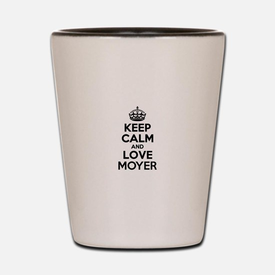 Keep Calm and Love MOYER Shot Glass