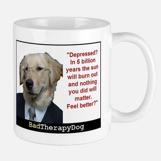 Your Depressed ? 11 Oz Mugs