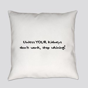 Everyday Pillow - Unless Your Kidneys Don't Wo