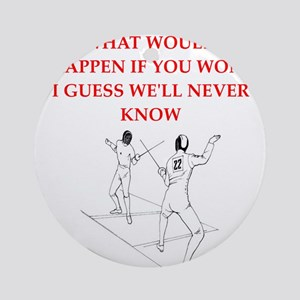 fencing joke Round Ornament