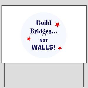Build Bridges, not walls Yard Sign