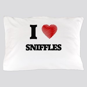 I love Sniffles Pillow Case