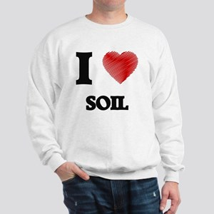 I love Soil Sweatshirt