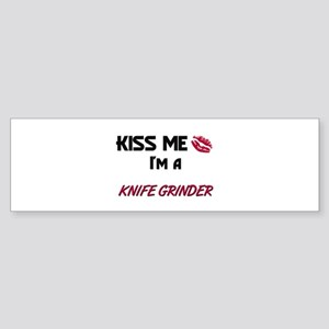 Kiss Me I'm a KNIFE GRINDER Bumper Sticker