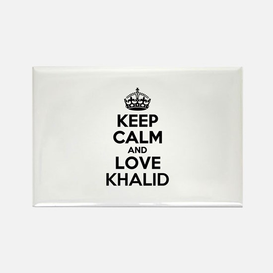 Keep Calm and Love KHALID Magnets