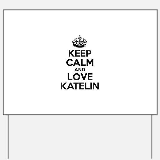 Keep Calm and Love KATELIN Yard Sign