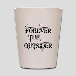 FOREVER THE OUTSIDER Shot Glass