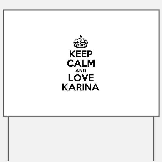 Keep Calm and Love KARINA Yard Sign