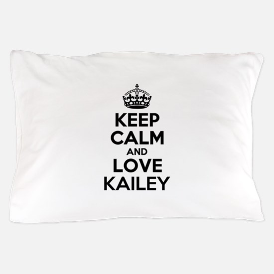 Keep Calm and Love KAILEY Pillow Case