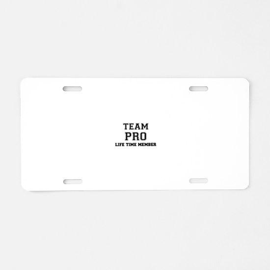 Team PRO, life time member Aluminum License Plate