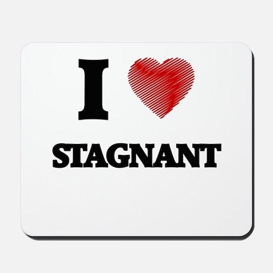 I love Stagnant Mousepad