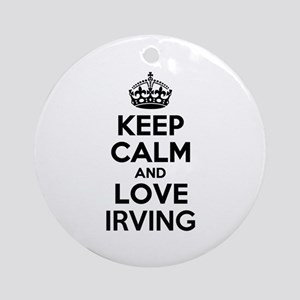 Keep Calm and Love IRVING Round Ornament