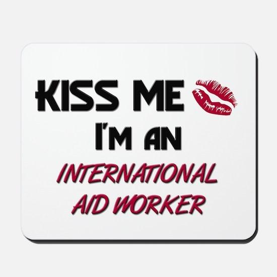 Kiss Me I'm a INTERNATIONAL AID WORKER Mousepad