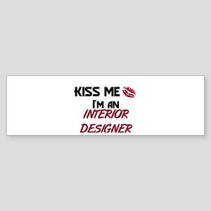 Kiss Me I'm a INTERIOR DESIGNER Bumper Sticker