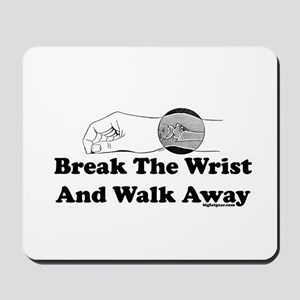 Break The Wrist And Walk Away Mousepad