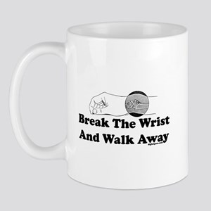 Break The Wrist And Walk Away Mug