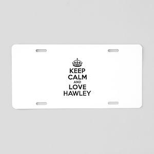 Keep Calm and Love HAWLEY Aluminum License Plate
