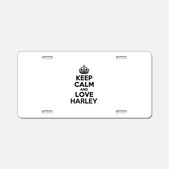 Keep Calm and Love HARLEY Aluminum License Plate