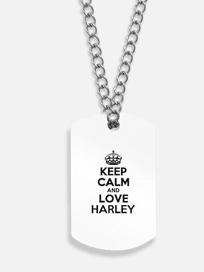 Keep Calm and Love HARLEY Dog Tags