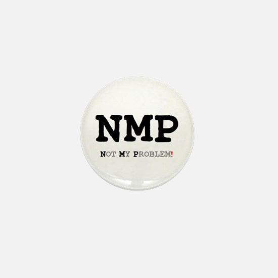 NMP - NOT MY PROBLEM! Mini Button