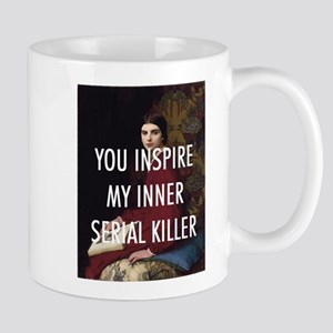 YOU INSPIRE MY INNER SERIAL KILLER Mugs