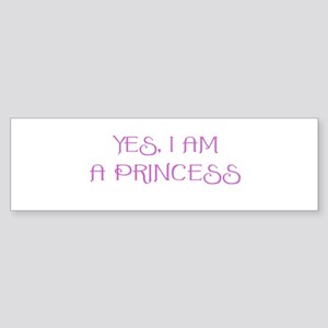 Yes, I am a Princess Bumper Sticker