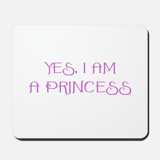 Yes, I am a Princess Mousepad