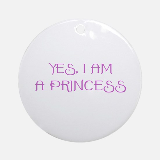 Yes, I am a Princess Ornament (Round)