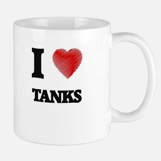 I love Tanks Mugs