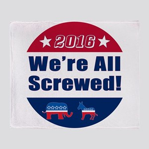 Funny | We're All Screwed | 2016 Cam Throw Blanket