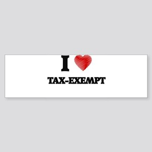I love Tax-Exempt Bumper Sticker